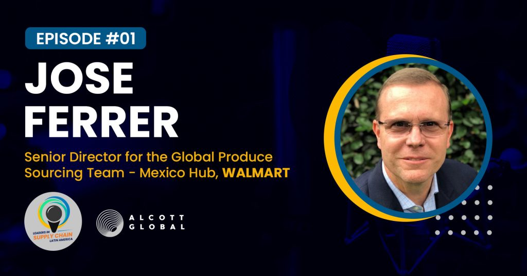 #01: Jose Ferrer Senior Director for the Global Produce Sourcing Team - Mexico Hub at WALMART Featured Image