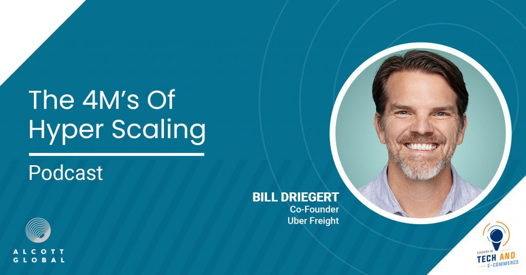 The 4M's of Hyper Scaling with Bill Driegert Co-founder Uber Freight Featured Image