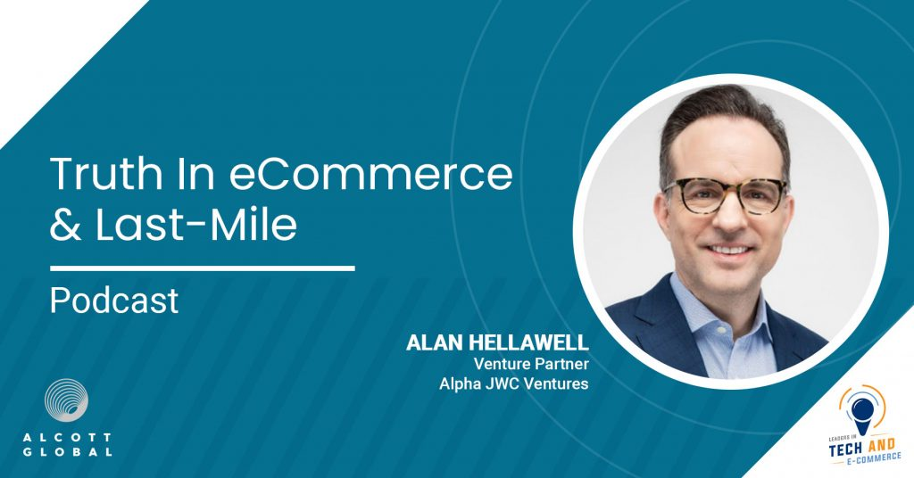 Truth in eCommerce & Last-mile with Alan Hellawell of Alpha JWC Ventures Featured Image