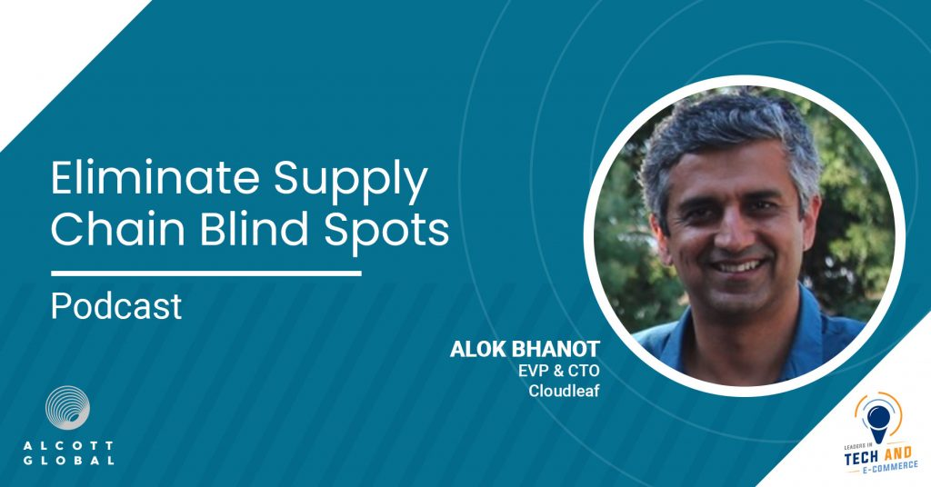Eliminate Supply Chain Blind Spots with Alok Bhanot EVP & CTO of Cloudleaf Featured Image