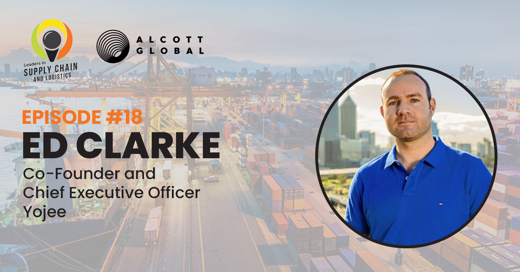 #18: Ed Clarke Co-Founder and Chief Executive Officer Yojee Featured Image