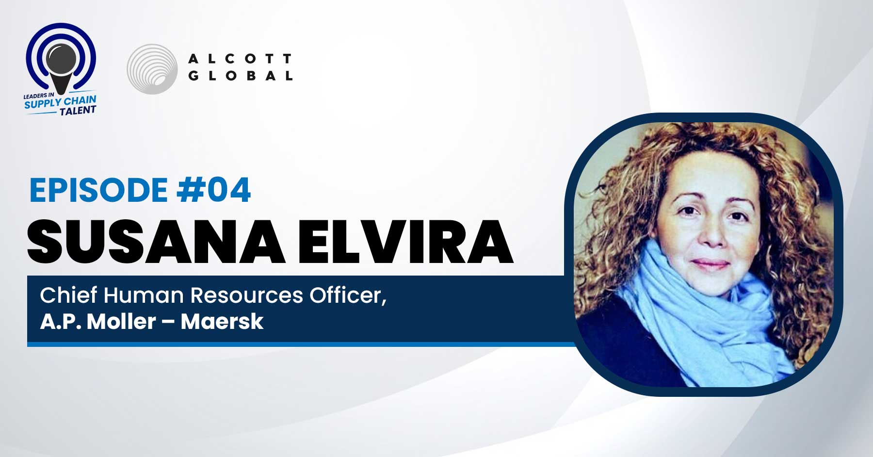 #04: Susana Elvira, Chief Human Resources Officer of A.P. Moller - Maersk Featured Image