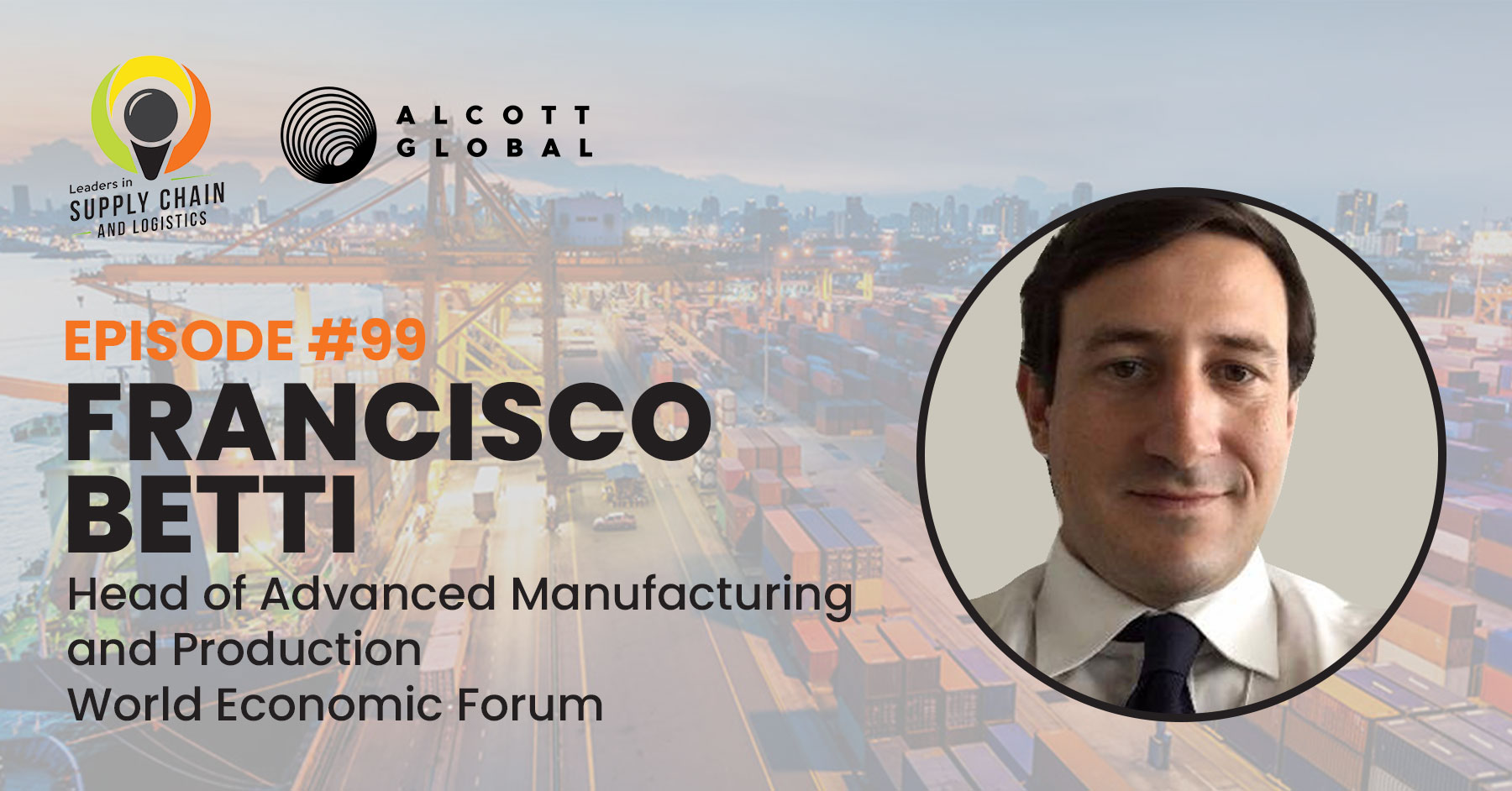 #99: Francisco Betti Head of Advanced Manufacturing and Production at World Economic Forum Featured Image