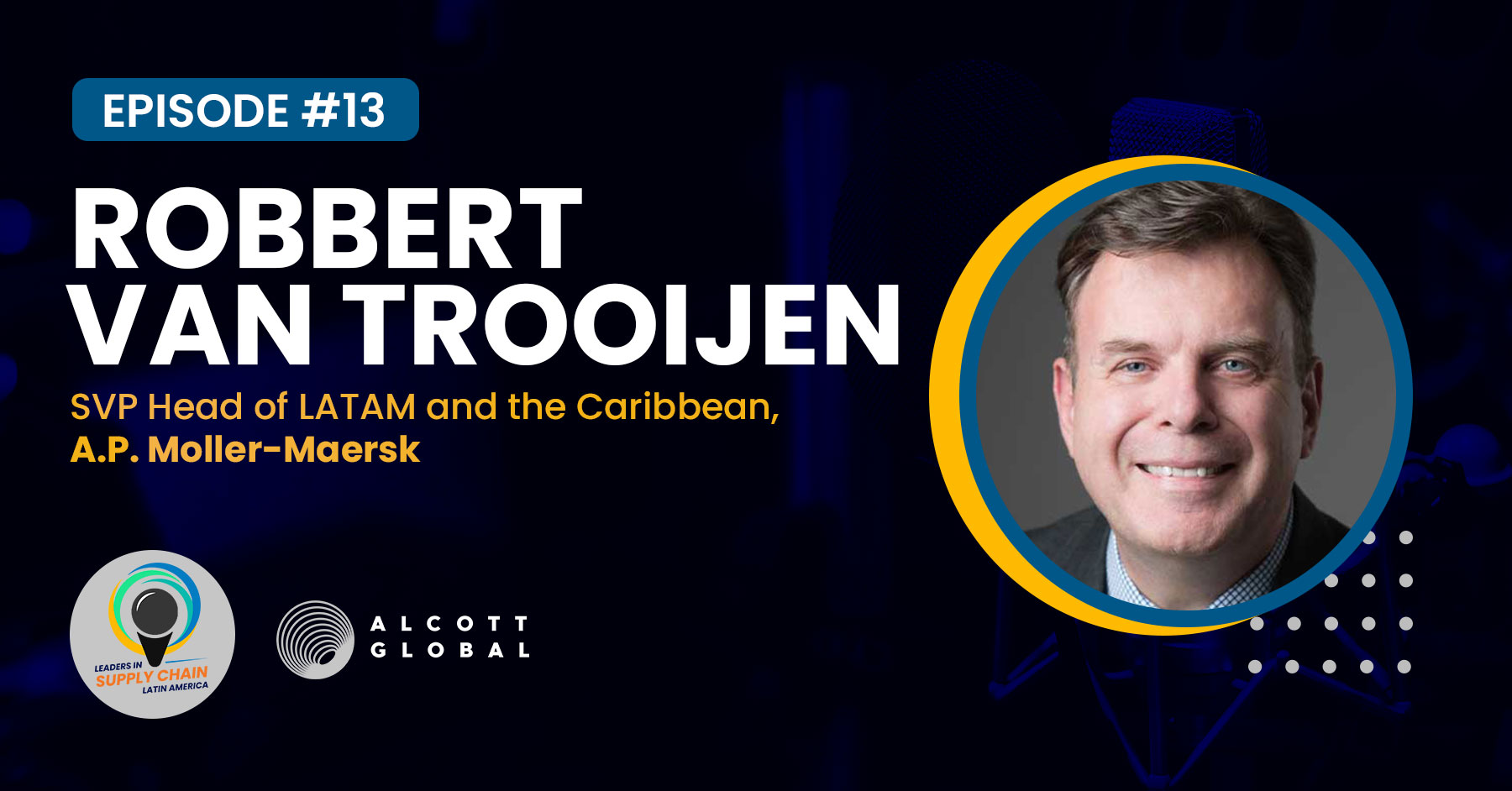 #13: Robbert van Trooijen, SVP Head of LATAM and the Caribbean at A.P. Moller-Maersk Featured Image